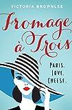 Fromage à Trois: Paris. Love. Cheese.