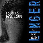 Linger 2: Trail of the Beast: A Linger Thriller   Edward Fallon