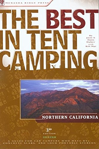 Download The Best in Tent Camping: Northern California: A Guide for Car Campers Who Hate RVs, Concrete Slabs, and Loud Portable Stereos (Best Tent Camping) pdf epub