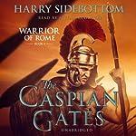 The Caspian Gates: Warrior of Rome, Book IV   Harry Sidebottom