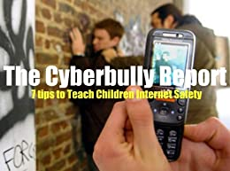 The Cyberbully Report - 7 Tips to Teach Children Internet Safety by [Wright, Judy H.]