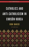 "Don Baker, ""Catholics and Anti-Catholicism in Choson Korea"" (U. Hawaii Press, 2017)"