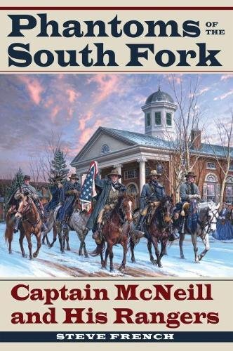 Phantoms of the South Fork: Captain McNeill and His Rangers (Civil War Soldiers and Strategies) ()