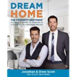 Dream Home: The Property Brothers' Ultimate Guide to Finding & Fixing Your Perfect House