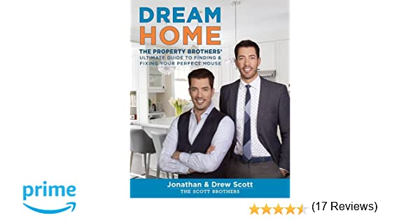 Dream Home The Property Brothers Ultimate Guide To Finding Fixing Your Perfect House Jonathan Scott Drew 9780544715677 Books