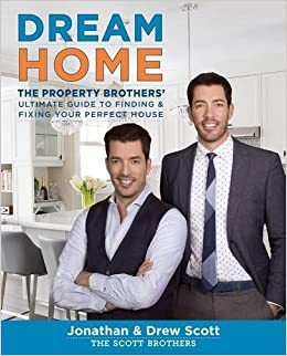 Dream Home The Property Brothers Ultimate Guide To Finding Fixing Your Perfect House Jonathan Scott Drew 9780544715677 Amazon Books