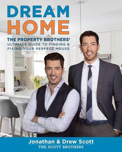 Dream Home: The Property Brothers' Ultimate Guide to Finding & Fixing Your  Perfect House: Jonathan Scott, Drew Scott: 9780544715677: Amazon.com: Books
