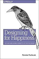 Designing for Happiness: The User and Business Benefits of Positive Design Front Cover
