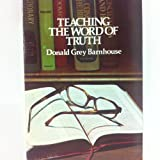 Teaching the Word of Truth, Donald Grey Barnhouse, 080281610X