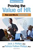 Proving the Value of HR : How and Why to Measure ROI, Phillips, Jack J. and Phillips, Patricia Pulliam, 1586442317