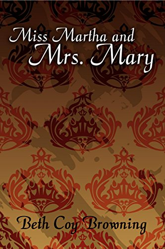 Miss Martha and Mrs. Mary by [Browning, Beth Coy]
