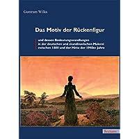 Das Motiv der Rückenfigur und dessen Bedeutungswandlungen in der deutschen und skandinavischen Malerei zwischen 1800 und der Mitte der 1940er Jahre