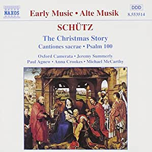 Schütz - The Christmas Story · Cantiones sacrae · Psalm 100 / P. Agnew · A. Crookes · M. McCarthy · Oxford Camerata · J. Summerly