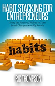 Habit Stacking for Entrepreneurs: Using the Powerful of Habits to Turn Small Challenges into Big Results by CreateSpace Independent Publishing Platform