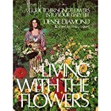 img - for Living With the Flowers: A Guide to Bringing Flowers Into Your Daily Life book / textbook / text book