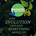 How Evolution Explains Everything About Life: From Darwin's Brilliant Idea to Today's Epic Theory Hörbuch von New Scientist Gesprochen von: Mark Elstob