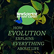 How Evolution Explains Everything About Life: From Darwin's Brilliant Idea to Today's Epic Theory |  New Scientist
