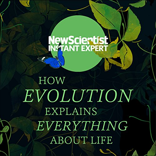 How Evolution Explains Everything About Life: From Darwin's Brilliant Idea to Today's Epic Theory (The Physics Of Life The Evolution Of Everything)