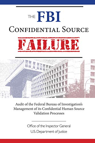 The FBI Confidential Source Failure: Audit of the Federal Bureau of Investigation's Management of its Confidential Human Source Validation Processes by the Office of the Inspector General