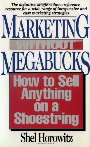 Marketing Without Megabucks: How to Sell Anything on a Shoestring