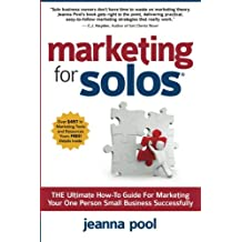Marketing for Solos: THE Ultimate How-To Guide For Marketing Your One Person Small Business Successfully
