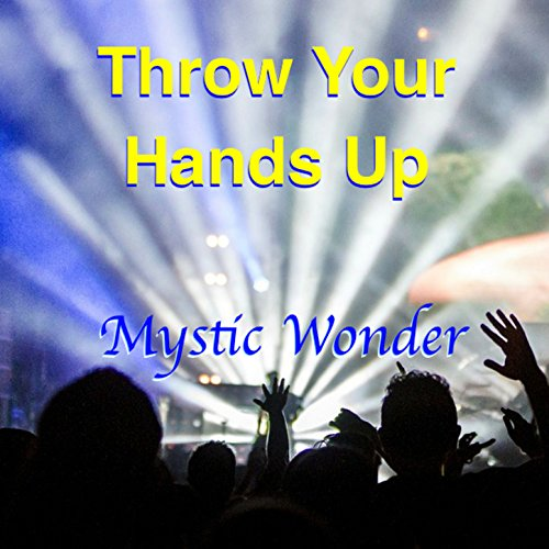 Mystic Throw - Throw Your Hands Up! - Single