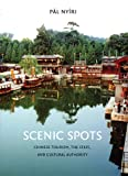 Scenic Spots: Chinese Tourism, the State, And Cultural Authority (A China Program Book), Pal Nyiri, 0295985887