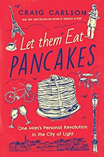 Book Cover: Let Them Eat Pancakes: One Man's Personal Revolution in the City of Light