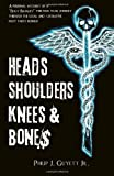 """Heads, Shoulders, Knees and Bone$: A personal account of a """"body broker's"""" thirteen year journey through the legal and lucrative body parts business"""