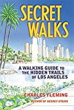 Secret Walks: A Walking Guide to the Hidden Trails of Los Angeles