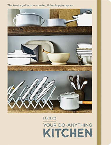 Book Cover: FOOD52 Your Do-Anything Kitchen: The Trusty Guide to a Smarter, Tidier, Happier Space