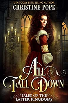 All Fall Down (Tales of the Latter Kingdoms Book 2) by [Pope, Christine]