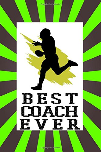 Best Coach Ever: Football Coach Gifts (Football Notebook Journal)(Football Books For Kids)(V10)