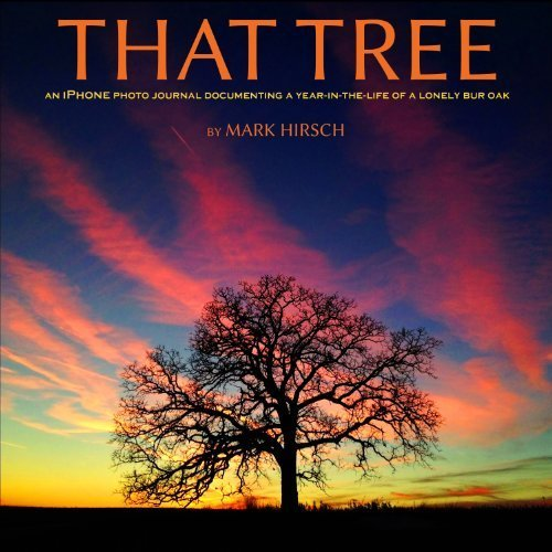 That Tree (That Tree : An iPhone Photo Journal Documenting a Year in the Life of a Lonely Bur Oak) (Journal That)