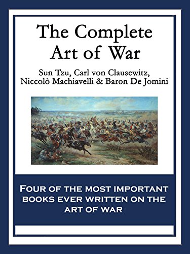 Indispensable Scales - The Complete Art of War: The Art of War by Sun Tzu; On War by Carl von Clausewitz; The Art of War by Niccolò Machiavelli; The Art of War by Baron de Jomini
