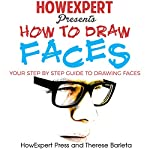 How to Draw Faces: Your Step-by-Step Guide to Drawing Faces | HowExpert Press,Therese Barleta