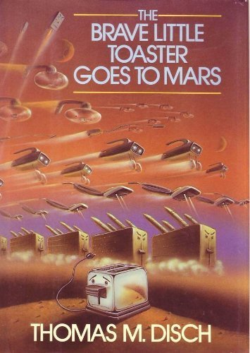 The Brave Little Toaster Goes to Mars Thomas M Disch