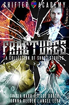 Fractures: A Collection of Shifter Academy Short Stories & Fairytales by [Barr, Tricia, Booth, Jesse, Reeder, Joanna, Leya, Angel, Jay, Alessandra]