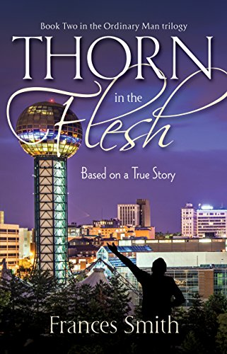Thorn in the flesh based upon a true story ordinary man trilogy thorn in the flesh based upon a true story ordinary man trilogy book 2 fandeluxe Images