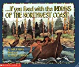 img - for If You Lived With The Indians Of The Northwest Coast book / textbook / text book