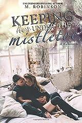 Keeping Her Under The Mistletoe: Novelette Paperback