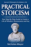 #6: Practical  Stoicism: Your Step-By-Step Guide to Create a life of wisdom, perseverance and Joy: Ancient Philosophy for Modern Life