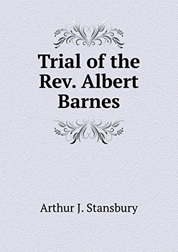Trial of the Rev. Albert Barnes