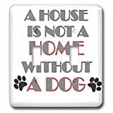 3dRose RinaPiro Dog Sayings - A house is not a home without a dog. - Light Switch Covers - double toggle switch (lsp_272727_2)