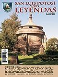 SAN LUIS POTOSÍ Y SUS LEYENDAS (Spanish Edition)
