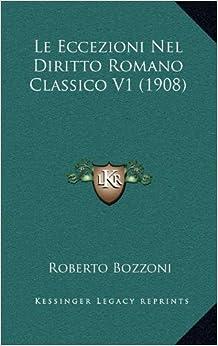 Le Eccezioni Nel Diritto Romano Classico V1 (1908)