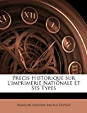 Précis Historique Sur L'Imprimerie Nationale et Ses Types, François Antoine Brutus Duprat, 1146428200