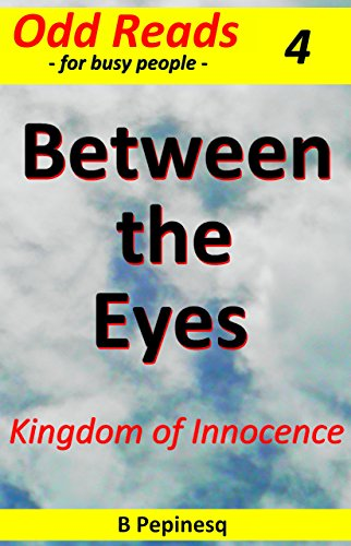 Book: Between the Eyes - Kingdom of Innocence (Cappuccino Fiction Book 11) by B Pepinesq