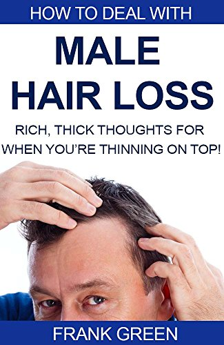 Hair Loss: How to Deal with Male Hair Loss: Rich, Thick, Thoughts For When You're Thinning on Top!