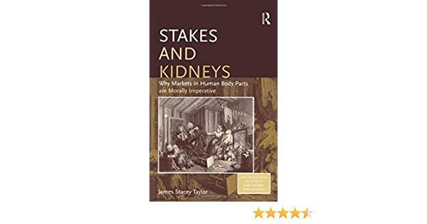 Stakes and Kidneys: Why Markets in Human Body Parts are Morally ...